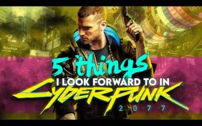 5 Things I'm Looking Forward to In Cyberpunk 2077